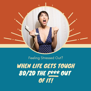 When Life Gets Too Tough… 80/20 the F*** Out of It!