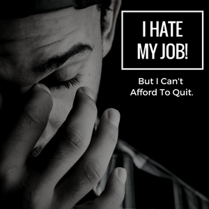 I Hate My Job! – No, Seriously… I Absolutely Hate My Job!!!