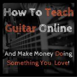 How To Teach Guitar Online and Make Money Doing What You Love!