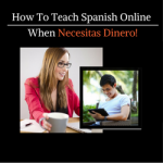 How To Teach Spanish Online When Necesitas Dinero!