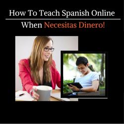 How To Teach Spanish Online When Necesitas Dinero!
