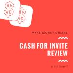 Cash for Invite Review – Is Cash For Invite A Scam or Legit?