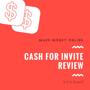 Cash for Invite Review – Is Cash For Invite A Scam or Legit?