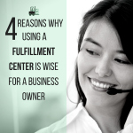 4 Reasons Why Using a Fulfillment Center is Wise for a Business Owner