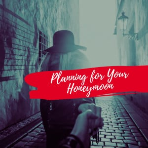 Planning For Your Honeymoon (2)