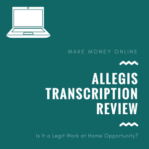 Allegis Transcription Review – Is it a Scam or Legit Work-at-Home Job?