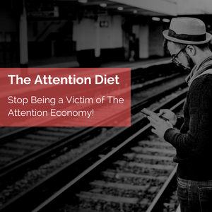 The Attention Diet – Stop Being a Victim of The Attention Economy!