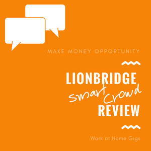 Lionbridge Smart Crowd Review - Is Lionbridge a Scam? | Gig Hustlers