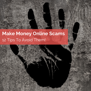 Make Money Online SCAMS. 12 Tips To Avoid Them!