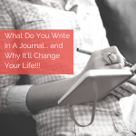 What Do You Write In A Journal & Why It'll Change Your Life!!!