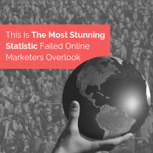 This is The Most Stunning Statistic that Failed Online Marketers Overlook