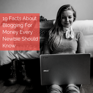 19 Facts about Blogging For Money Every Newbie Should Know
