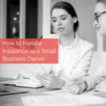 How To Handle Small Business Insurance